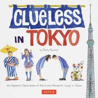 Clueless in Tokyo / an explorer's sketchbook of weird and wonderful th