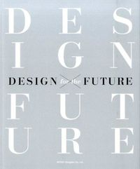 DESIGN for the FUTURE / 21組の有識者が語る、21世紀のデザイン