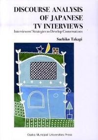 Discourse analysis of Japanese TV interviews : interviewers' strategies to develop conversations