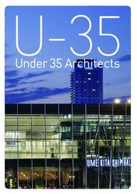 U-35 Under35 Architects exhibision 2019 35歳以下の若手建築家による建築の展覧会2019