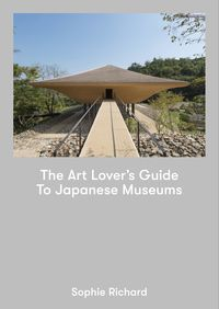 The Art Lover's Guide to Japanese Museums 増補新版